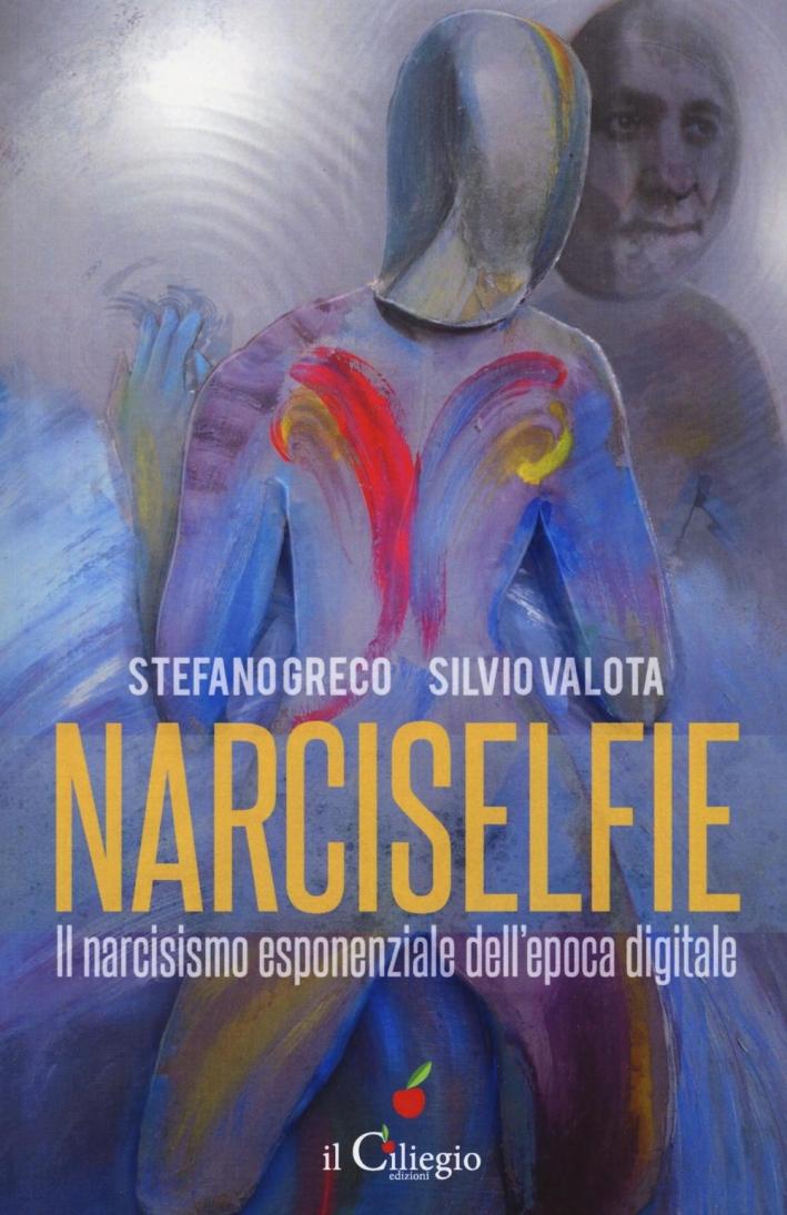 Narciselfie. Il narcisismo esponenziale. Epoca digitale