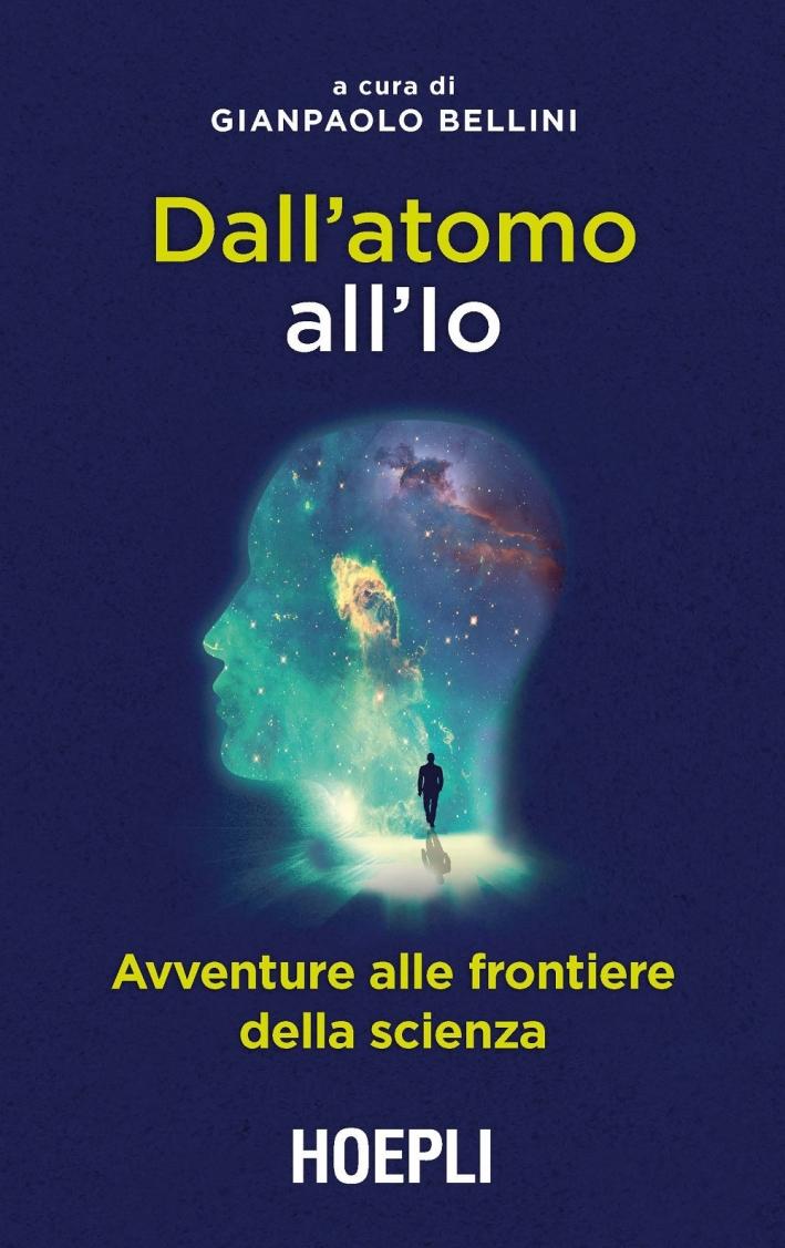 Dall'atomo all'Io. Avventure alle frontiere della scienza