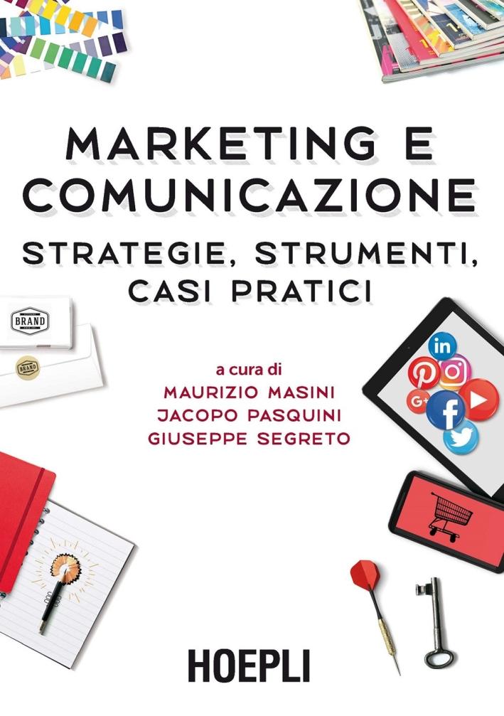 Marketing e comunicazione. Strategie, strumenti, casi pratici.