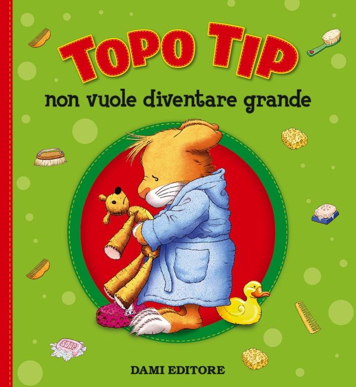 Topo Tip non vuole diventare grande