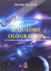 Il Quadro Olografico. Le Frontiere Non-Locali della Fisica Moderna.