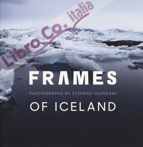 Frames of Iceland. Photographs by Stefano Guindani