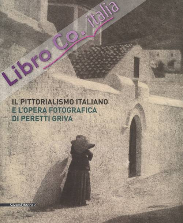 Il Pittorialismo Italiano e l'Opera Fotografica di Peretti Griva