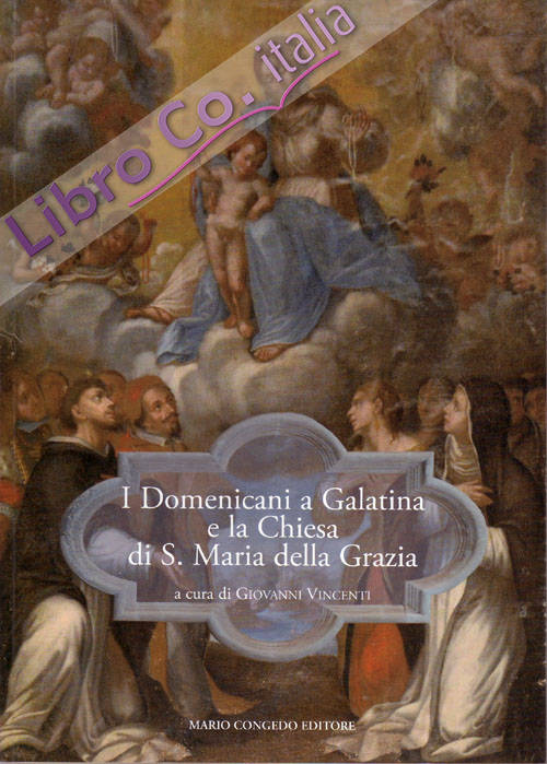 I domenicani a Galatina e la chiesa di S. Maria della Grazia. Atti di Studio