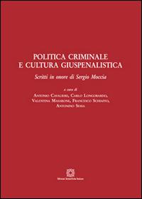 Politica criminale e cultura giuspenalistica. Scritti in onore di Sergio Moccia