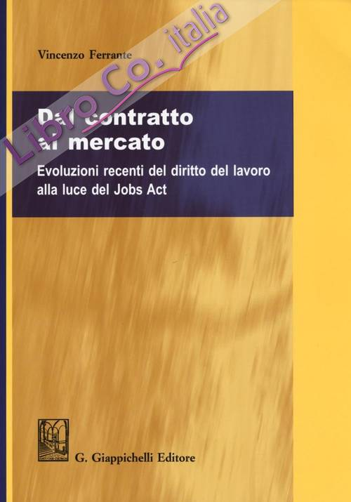 Dal contratto al mercato. Evoluzioni recenti del diritto del lavoro alla luce del Jobs Act