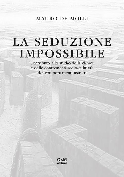 La seduzione impossibile. Contributo allo studio della clinica e delle componenti socio-culturali dei comportamenti astratti