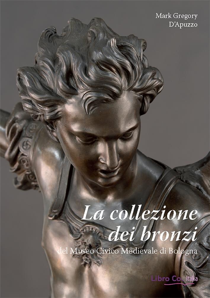 La collezione dei bronzi del Museo Civico Medievale di Bologna