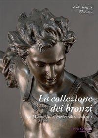 La collezione dei bronzi del Museo Civico Medievale di Bologna.