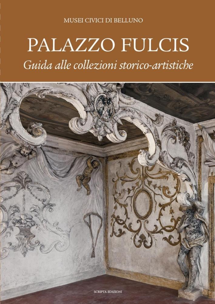 Palazzo Fulcis. Musei Civici di Belluno. Guida alle collezioni storico-artistiche