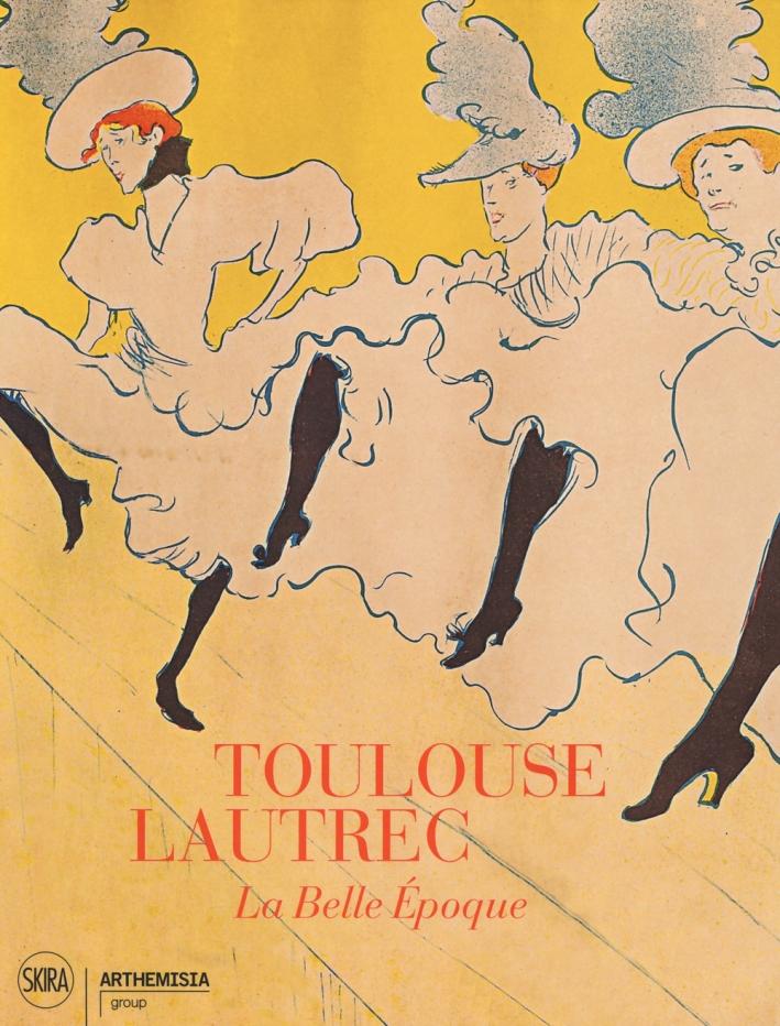 Toulouse-Lautrec. La Belle Epoque.