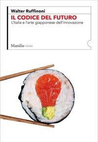 Il codice del futuro. L'Italia e l'arte giapponese dell'innovazione