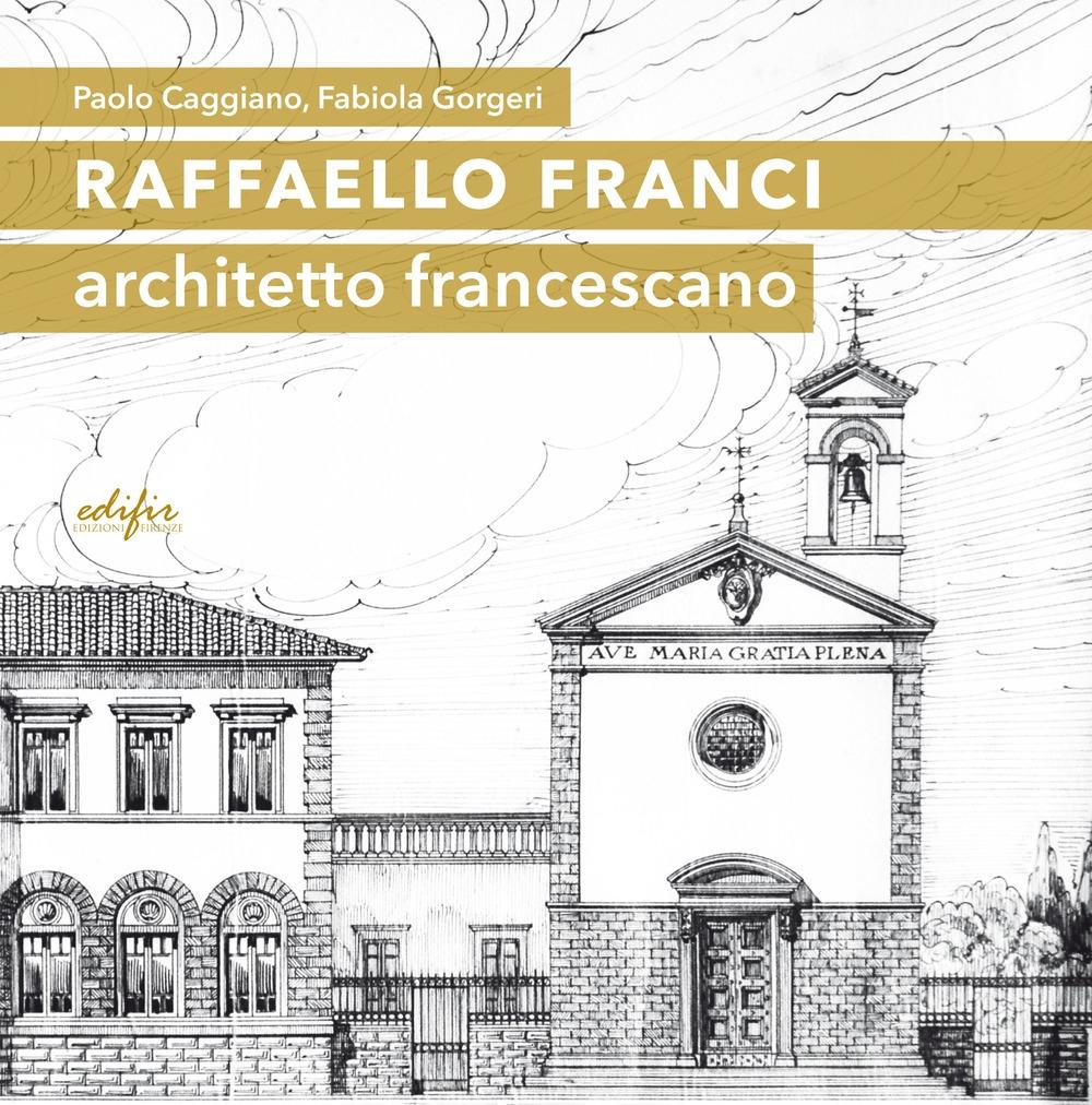 Raffaello Franci. Architetto francescano. Ediz. illustrata