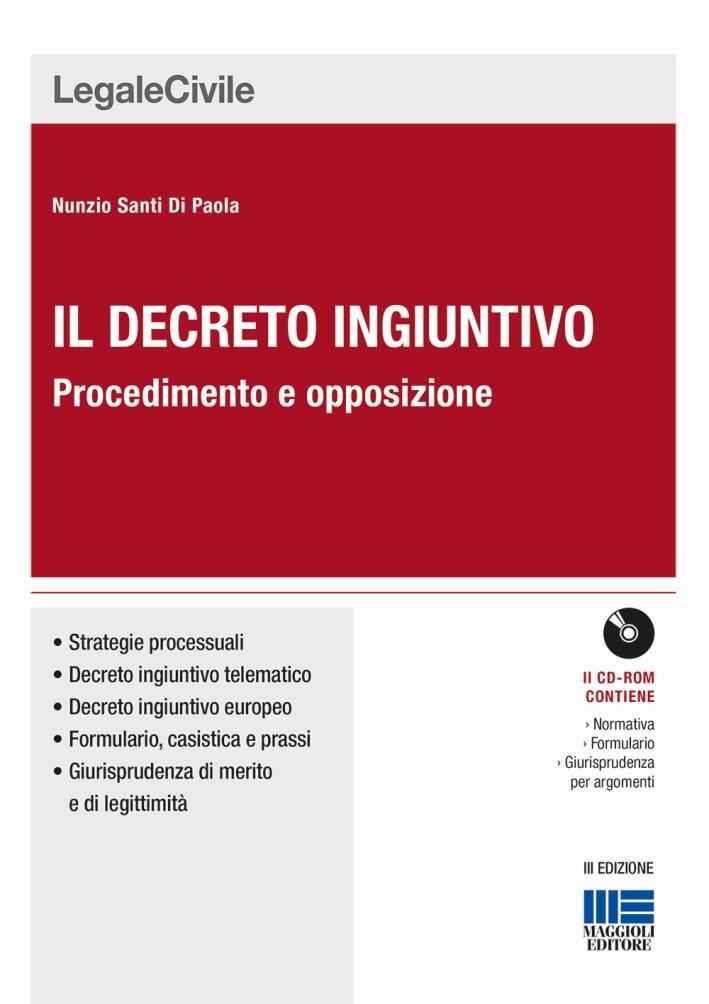 Il decreto ingiuntivo. Procedimento e opposizione. Con CD-ROM