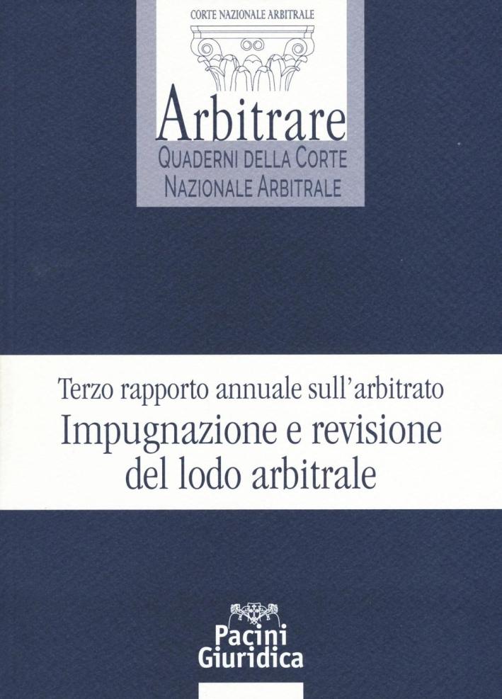 Terzo rapporto annuale sull'arbitrato. Impugnazione e revisione del lodo arbitrale