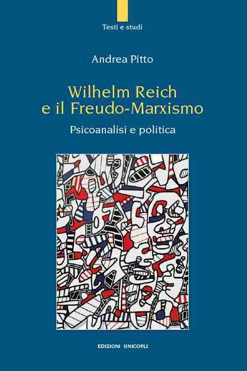 Wilhelm Reich e il Freudo-Marxismo. Psicoanalisi e politica