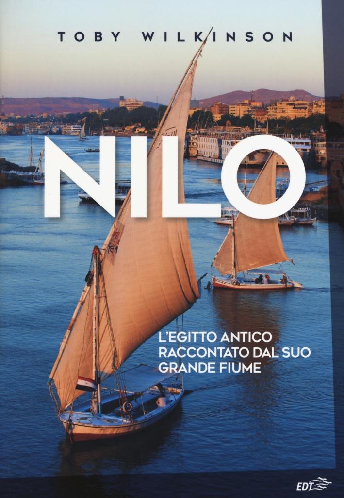 Nilo. L'Egitto antico raccontato dal suo grande fiume