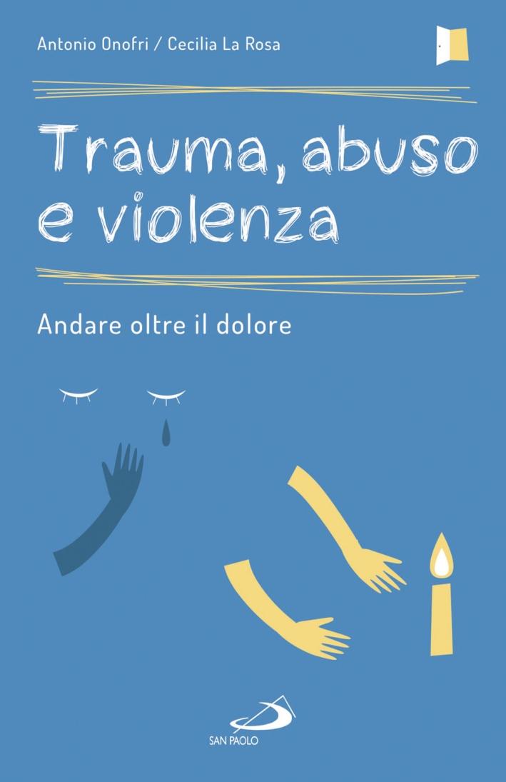 Trauma, abuso e violenza. Andare oltre il dolore