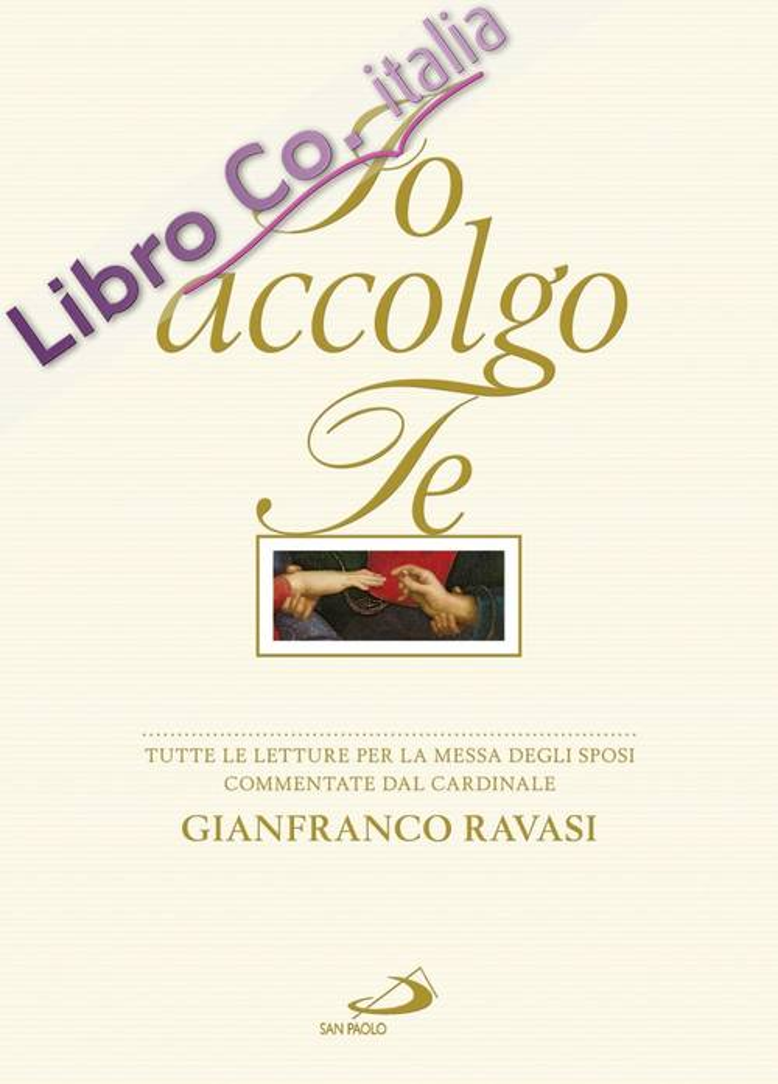 Io accolgo te. Tutte le letture per la Messa degli sposi commentate dal cardinale Gianfranco Ravasi
