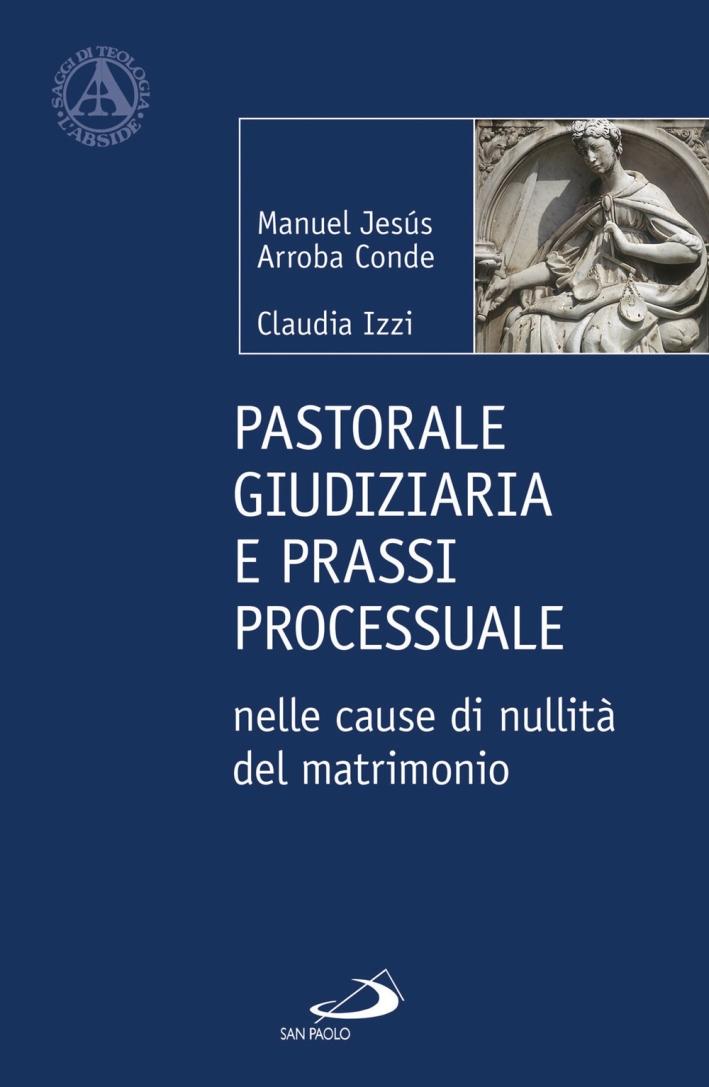 Pastorale giudiziaria e prassi processurale nelle cause di nullità del matrimonio - Dopo la riforma operata con il Motu proprio Mitis Iudex Dominus Iesus