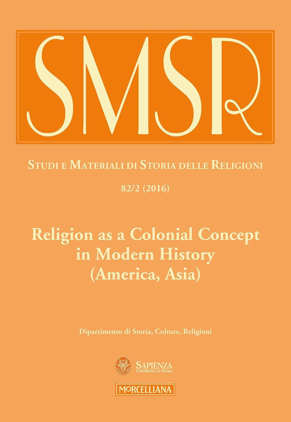 SMSR. Studi e materiali di storia delle religioni (2016). Vol. 82/2: Religion as a colonial concept in modern history (America, Asia)