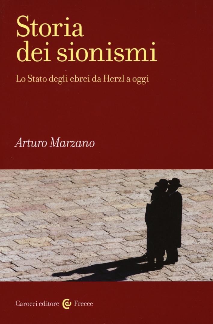 Storia dei sionismi. Lo Stato degli ebrei da Herzl a oggi