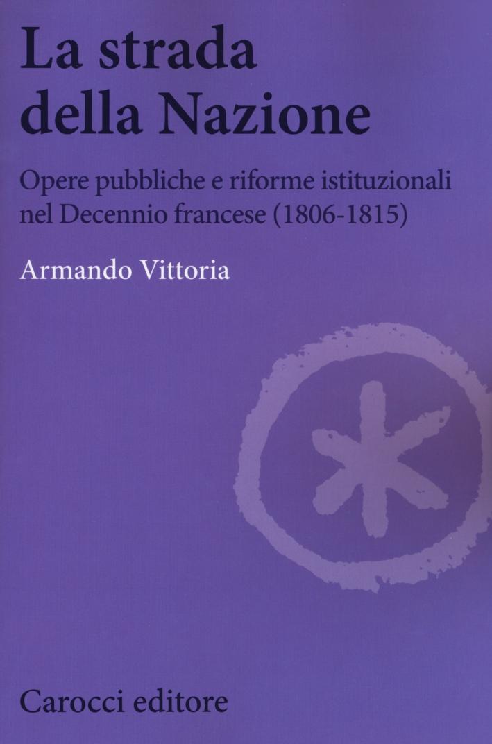 La strada della Nazione. Opere pubbliche e riforme istituzionali nel Decennio francese (1806-1815)