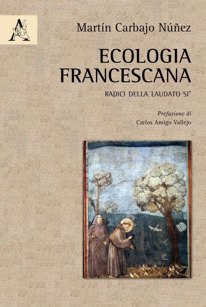 Ecologia francescana. Radici della Laudato Sì