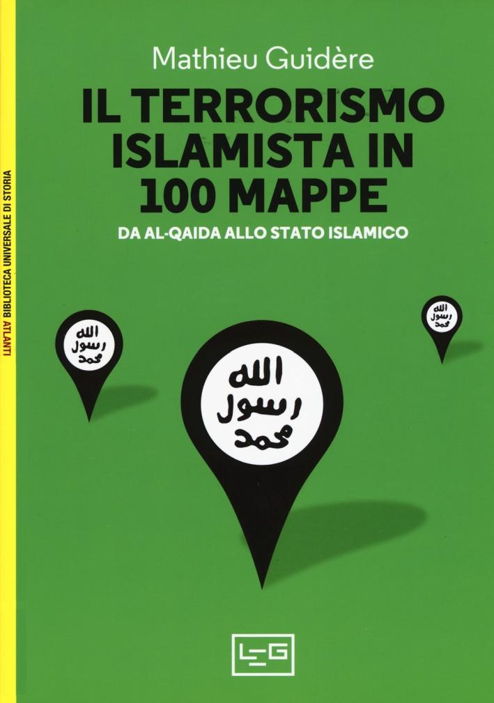 Il terrorismo islamico in 100 mappe. Da Al-Qaida allo Stato Islamico