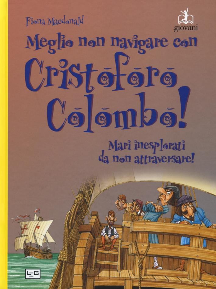 Meglio non navigare con Cristoforo Colombo! Ediz. a colori