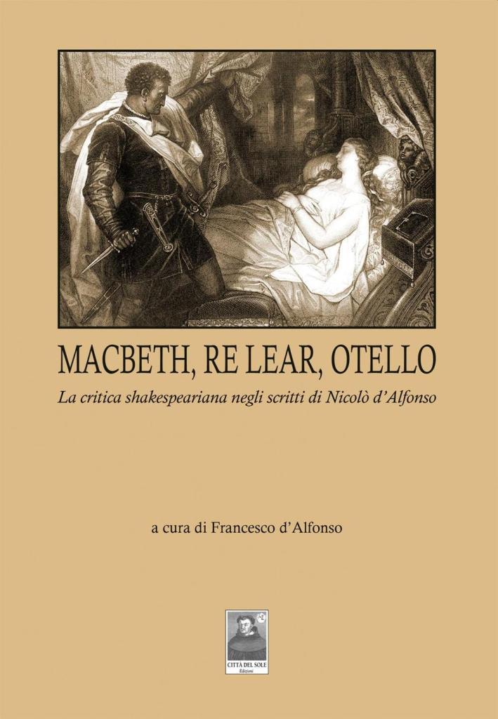 Macbeth, Re Lear, Otello. La critica shakespeariana negli scritti di Nicolò d'Alfonso