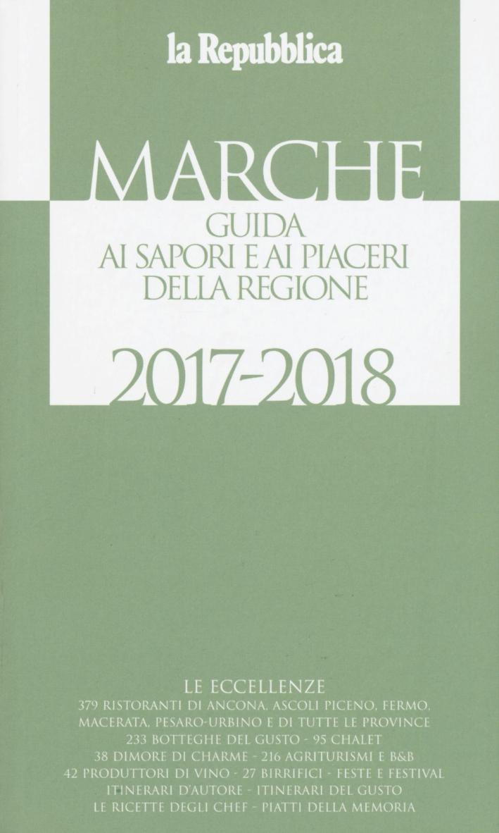 Marche. Guida ai sapori e ai piaceri della regione 2017-2018
