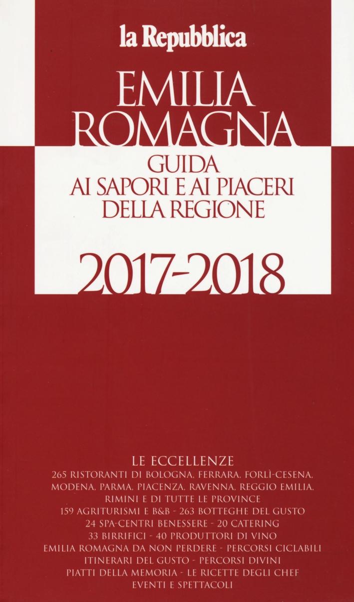Emilia Romagna. Guida ai sapori e ai piaceri della regione 2017-2018