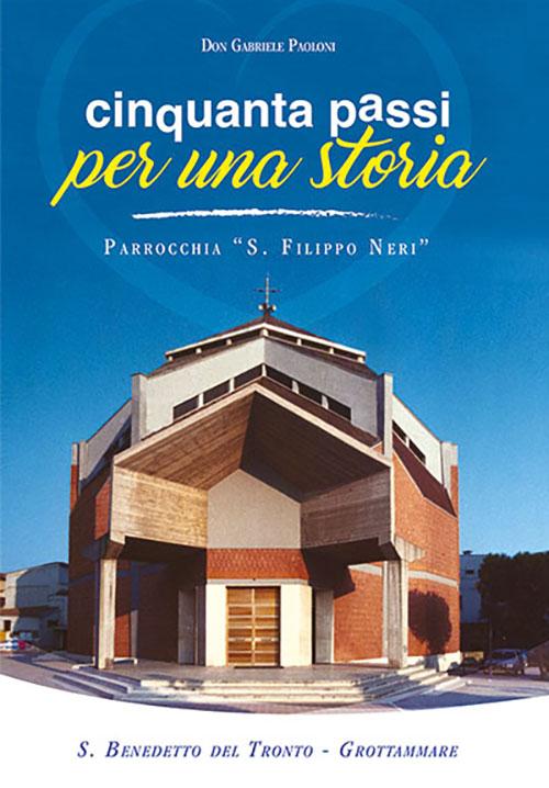 Cinquanta passi per una storia. Parrocchia «S. Filippo Neri»