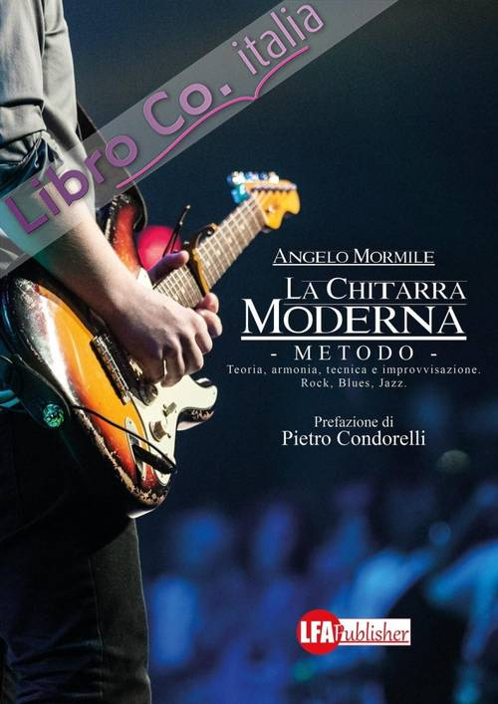 La Chitarra Moderna. Il Metodo. Teoria, Arminia, Tecnica e Improvvisazione. Rock, Blues, Jazz