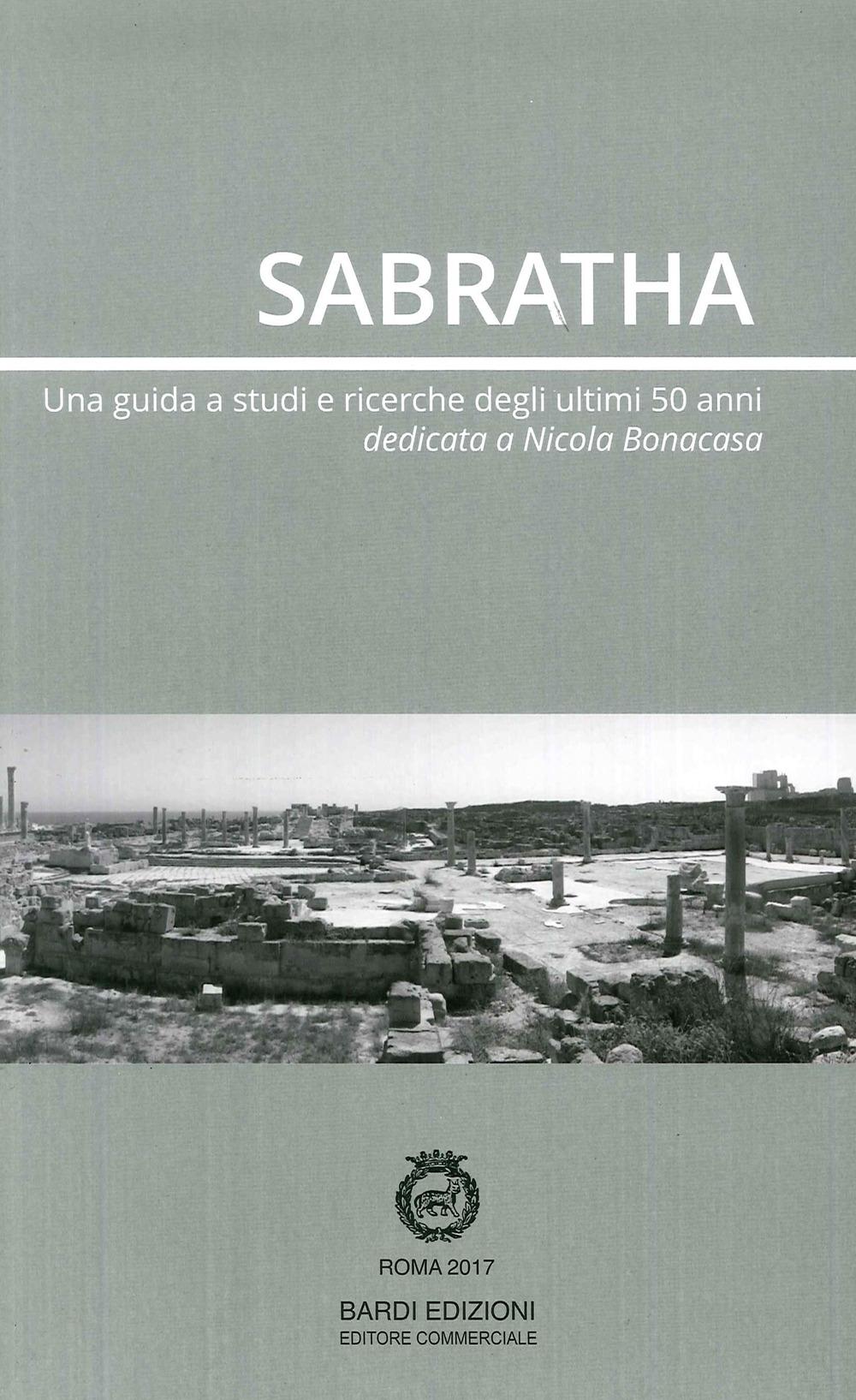Sabratha. Una guida di studi e ricerche degli ultimi 50 anni. Dedicata a Nicola Bonacasa