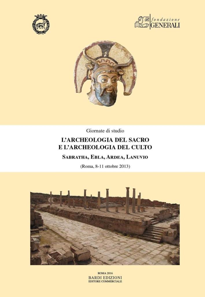 L'archeologia del sacro e l'archeologia del culto. Ardea, Lanuvio, Sabratha, Ebla e la Siria dall'Età del Brozno all'Età del Ferro