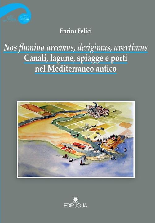 Nos Flumina Arcemus, Derigimus, Avertimus. Canali, Lagune, Spiagge e Porti nel Mediterraneo Antico