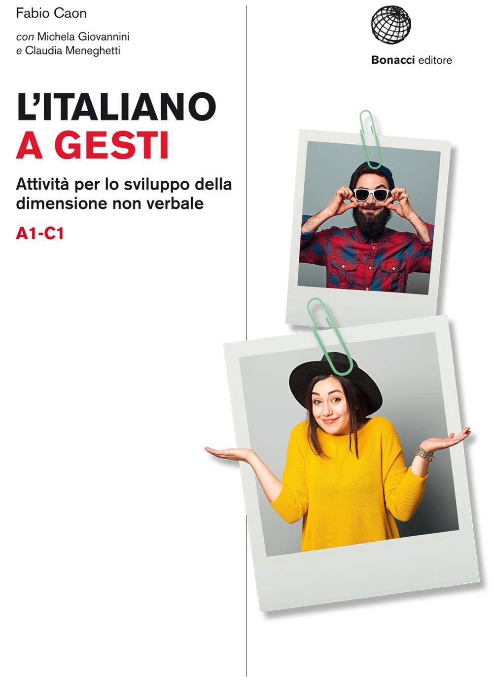 L'italiano a gesti. Attività per lo sviluppo della dimensione non verbale. (A1-C1)