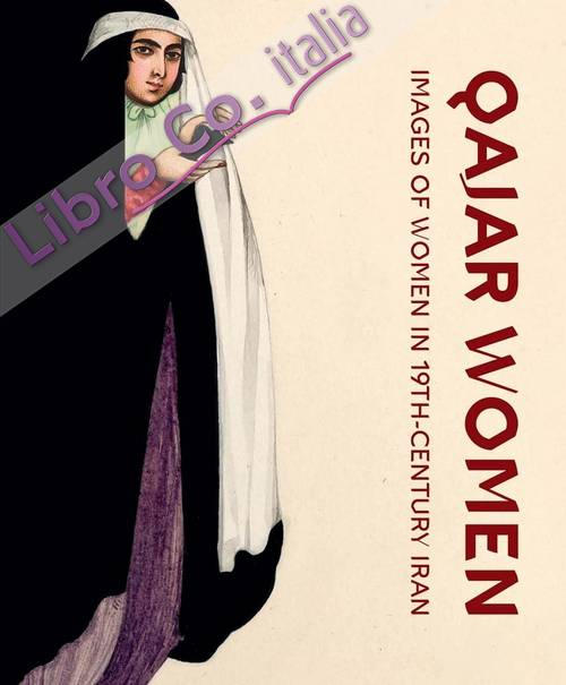 Qajar Women. Images of Women in 19th-Century Iran