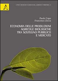 Economia delle produzioni agricole biologiche. Tra sostegno pubblico e mercato