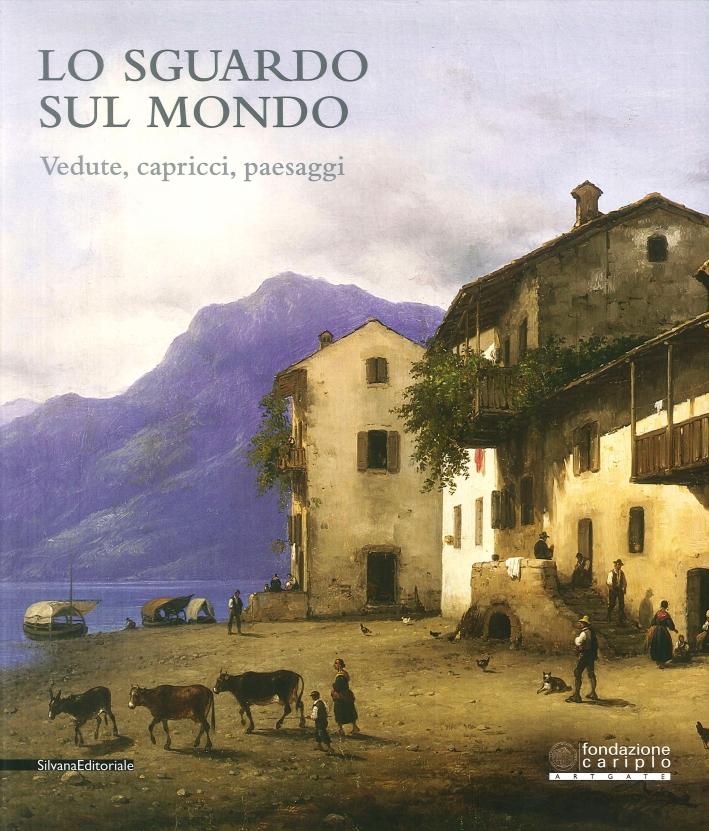 Lo sguardo sul mondo. Vedute, capricci, paesaggi dalle Collezioni Fondazione Cariplo e dalla Pinacoteca Ala Ponzone di Cremona