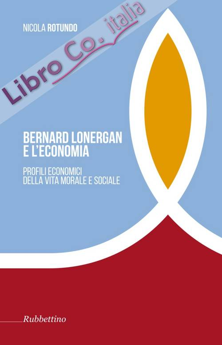 Bernard Lonergan e l'economia. Profili economici della vita morale e sociale -