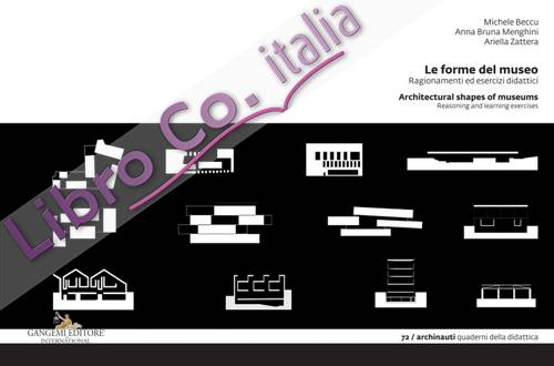 Le forme del museo. Architectural Shapes of Museums. Ragionamenti ed esercizi didattici. Reasoning and learning exercises
