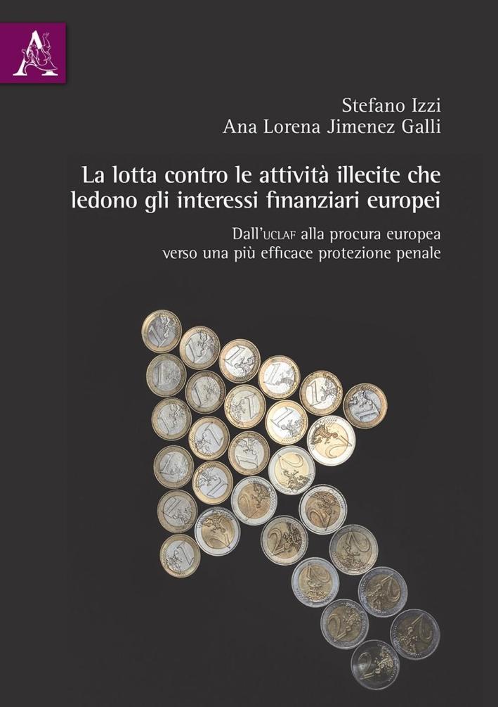 La lotta contro le attività illecite che ledono gli interessi finanziari europei. Dall'Uclaf alla procura europea, verso una più efficace protezione penale