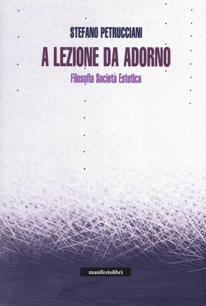 A lezione da Adorno. Filosofia, società, estetica
