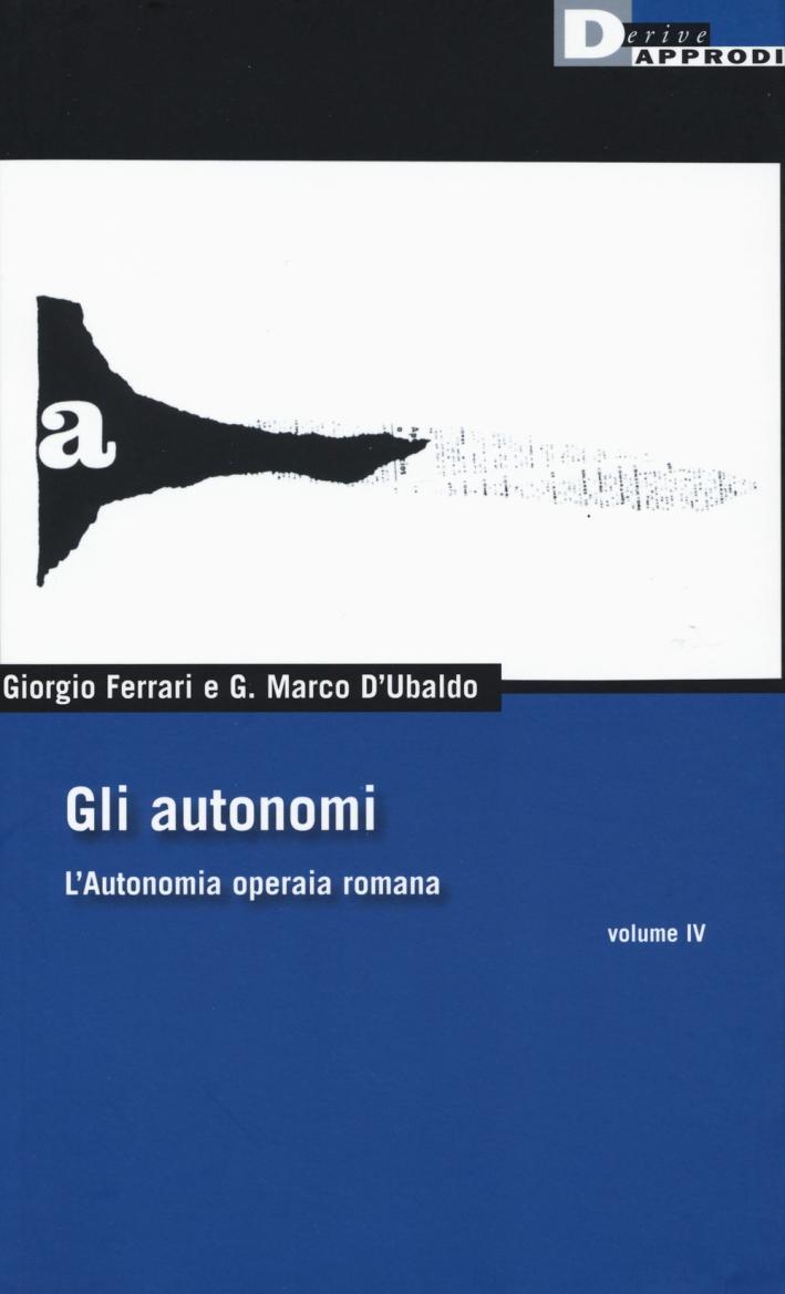 Gli autonomi. L'autonomia operaia romana. Vol. 4