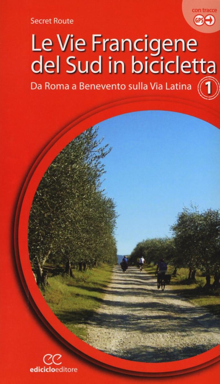 Le vie francigene del Sud in bicicletta. Ediz. a spirale. Vol. 1: Da Roma a Benevento sulla via Latina