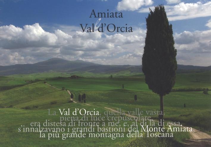 Amiata e Val d'Orcia. Ediz. illustrata