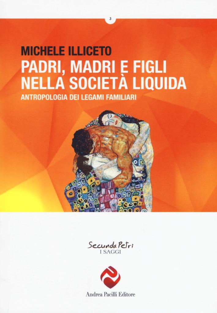 Padri, madri e figli nella società liquida. Antropologia dei legami familiari